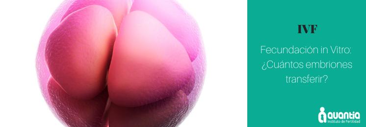 Transferir unoo o dos embriones en fecundacion in vitro