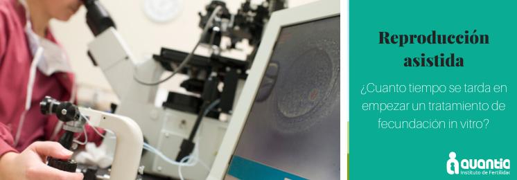 ¿cuanto tiempo se tarda en empezar un tratamiento de fecundación in vitro?