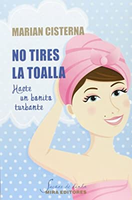 No tires la toalla, hazte un turbante